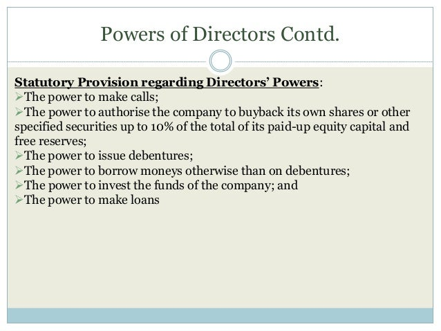 Powers of Directors Contd. Statutory Provision regarding Directors' Powers: The power to make calls; The power to author...