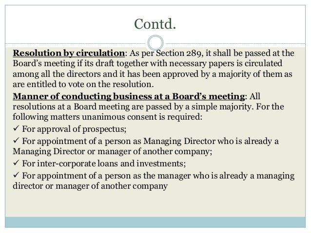 Contd. Resolution by circulation: As per Section 289, it shall be passed at the Board's meeting if its draft together with...