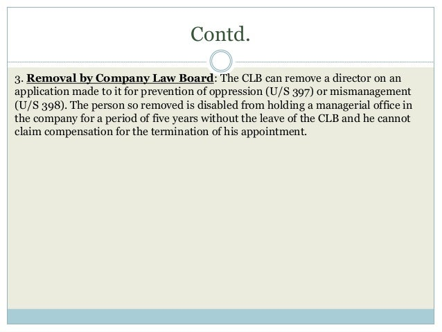Contd. 3. Removal by Company Law Board: The CLB can remove a director on an application made to it for prevention of oppre...