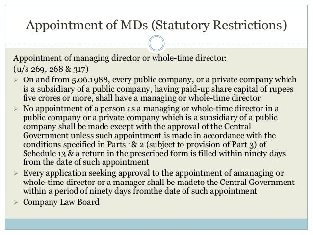Appointment of MDs (Statutory Restrictions) Appointment of managing director or whole-time director: (u/s 269, 268 & 317) ...