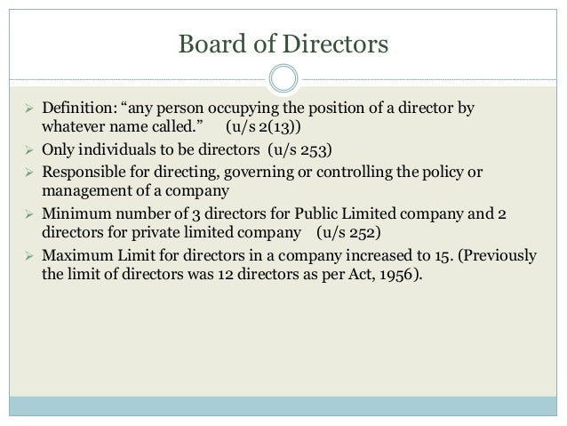 """Board of Directors  Definition: """"any person occupying the position of a director by whatever name called."""" (u/s 2(13))  ..."""