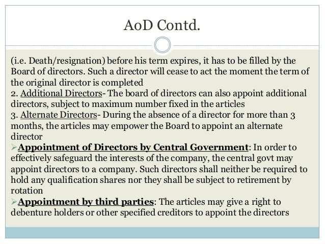 AoD Contd. (i.e. Death/resignation) before his term expires, it has to be filled by the Board of directors. Such a directo...