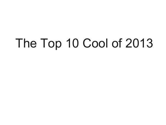 The Top 10 Cool of 2013