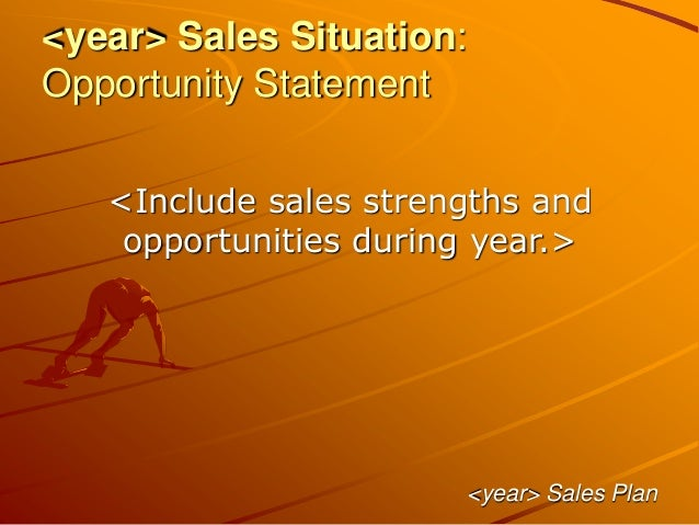 <year> Sales Situation: Opportunity Statement <Include sales strengths and opportunities during year.> <year> Sales Plan