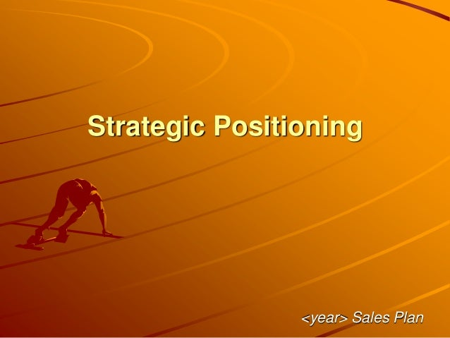 Strategic Positioning <year> Sales Plan