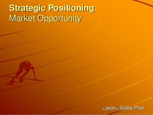 Strategic Positioning: Market Opportunity <year> Sales Plan