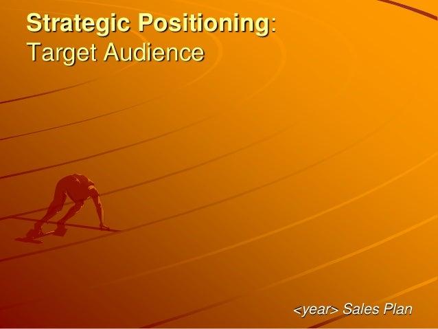 Strategic Positioning: Target Audience <year> Sales Plan