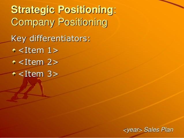 Strategic Positioning: Company Positioning Key differentiators: <Item 1> <Item 2> <Item 3> <year> Sales Plan