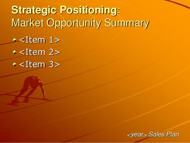 Strategic Positioning: Market Opportunity Summary <Item 1> <Item 2> <Item 3> <year> Sales Plan