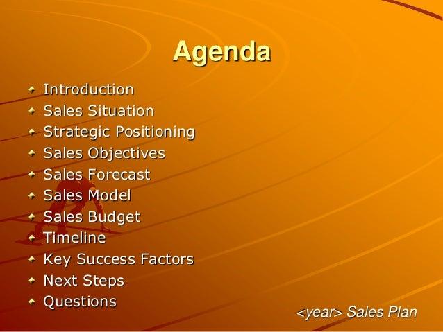 Agenda Introduction Sales Situation Strategic Positioning Sales Objectives Sales Forecast Sales Model Sales Budget Timelin...