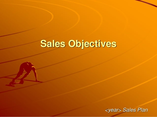 Sales Objectives <year> Sales Plan
