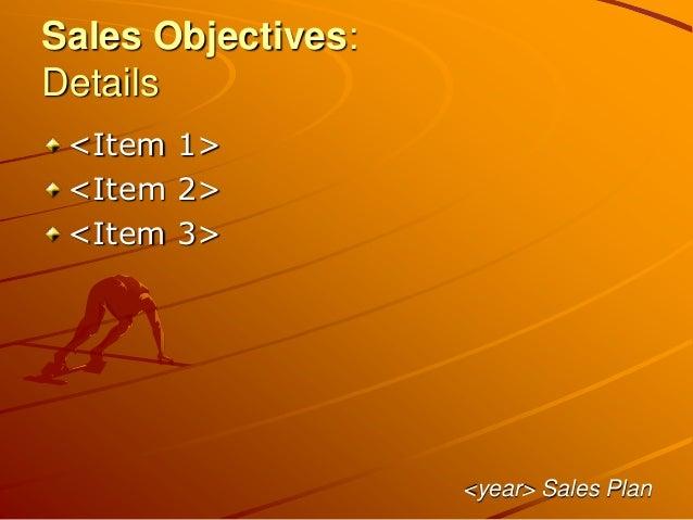 Sales Objectives: Details <Item 1> <Item 2> <Item 3> <year> Sales Plan