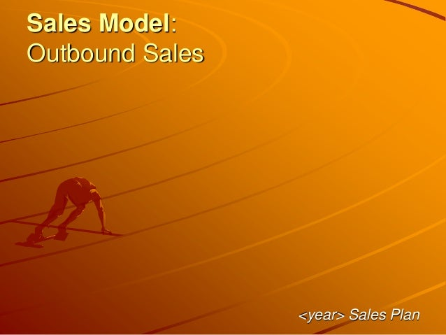 Sales Model: Outbound Sales <year> Sales Plan
