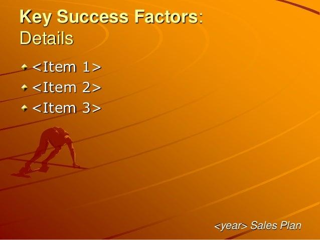 Key Success Factors: Details <Item 1> <Item 2> <Item 3> <year> Sales Plan