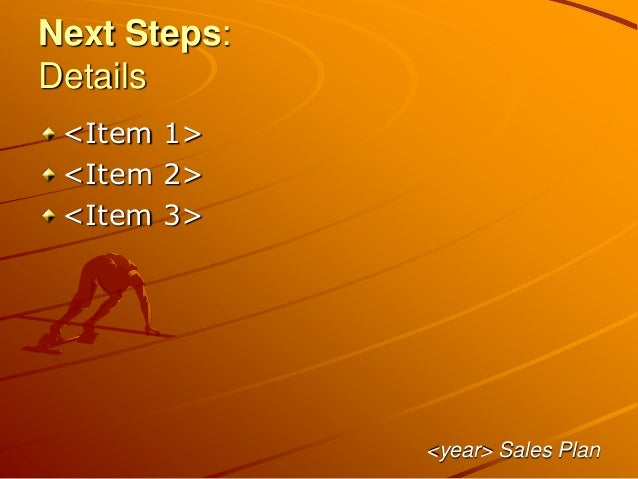 Next Steps: Details <Item 1> <Item 2> <Item 3> <year> Sales Plan