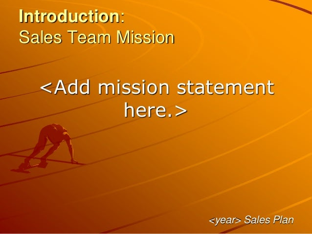 Introduction: Sales Team Mission <Add mission statement here.> <year> Sales Plan