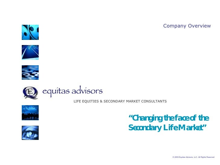 equitas advisors   © 2009 Equitas Advisors, LLC. All Rights Reserved  LIFE EQUITIES & SECONDARY MARKET CONSULTANTS Company...