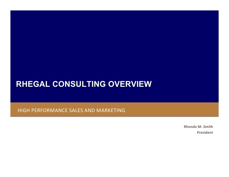 RHEGAL CONSULTING OVERVIEW   HIGH PERFORMANCE SALES AND MARKETING                                         Rhonda M. Smith ...