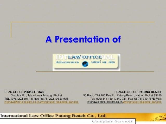 A Presentation of  HEAD-OFFICE PHUKET TOWN: / Chaofaa Rd., Talaadnuea, Muang, Phuket TEL. (076) 222 191 – 5, fax: (66 76) ...