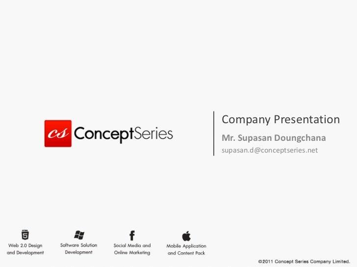 Company PresentationMr. Supasan Doungchanasupasan.d@conceptseries.net