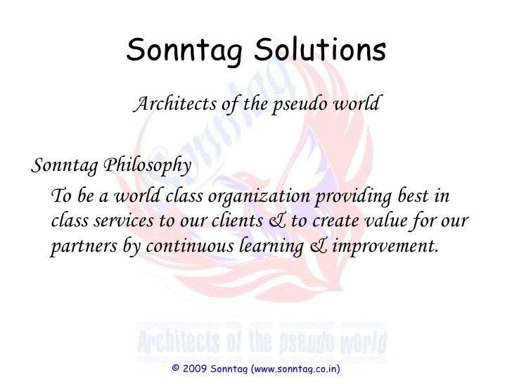 Sonntag Solutions <ul><li>Architects of the pseudo world </li></ul><ul><li>Sonntag Philosophy </li></ul><ul><li>To be a wo...