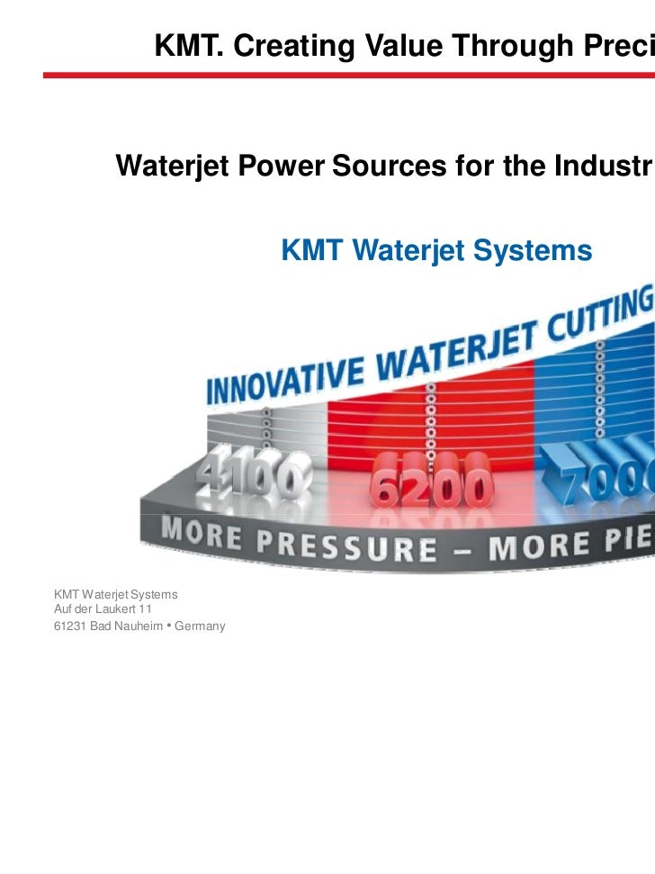 KMT. Creating Value Through Precision         Waterjet Power Sources for the Industrial User                              ...