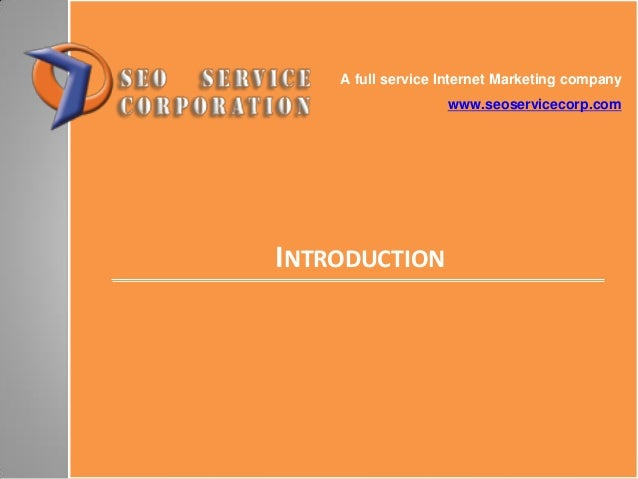 INTRODUCTIONA full service Internet Marketing companywww.seoservicecorp.com