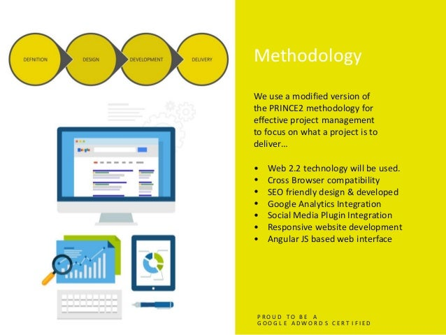 Methodology We use a modified version of the PRINCE2 methodology for effective project management to focus on what a proje...