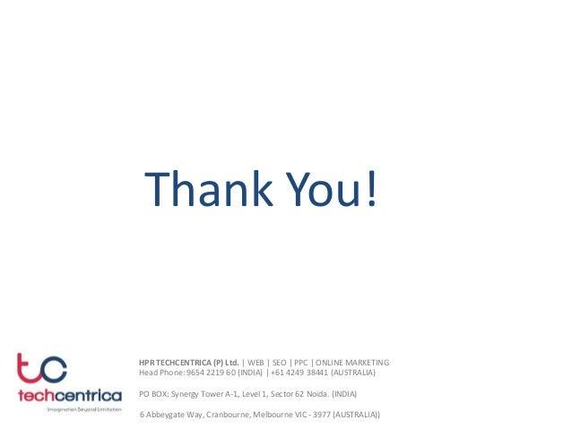 Thank You! HPR TECHCENTRICA (P) Ltd. | WEB | SEO | PPC | ONLINE MARKETING Head Phone: 9654 2219 60 (INDIA) | +61 4249 3844...