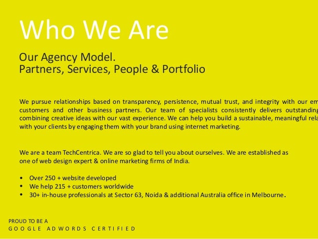 Who We Are Our Agency Model. Partners, Services, People & Portfolio We pursue relationships based on transparency, persist...