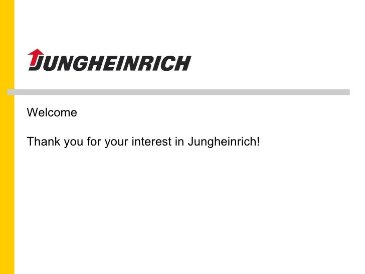 Welcome Thank you for your interest in Jungheinrich!