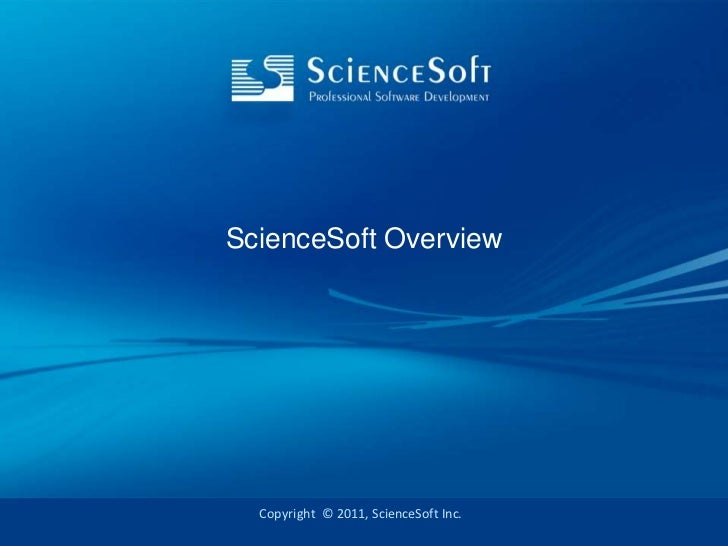 ScienceSoft Overview  Copyright © 2011, ScienceSoft Inc.