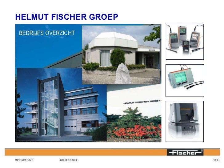 HELMUT FISCHER GROEP Page  Marcel Koch 1.2011 BEDRIJFS OVERZICHT