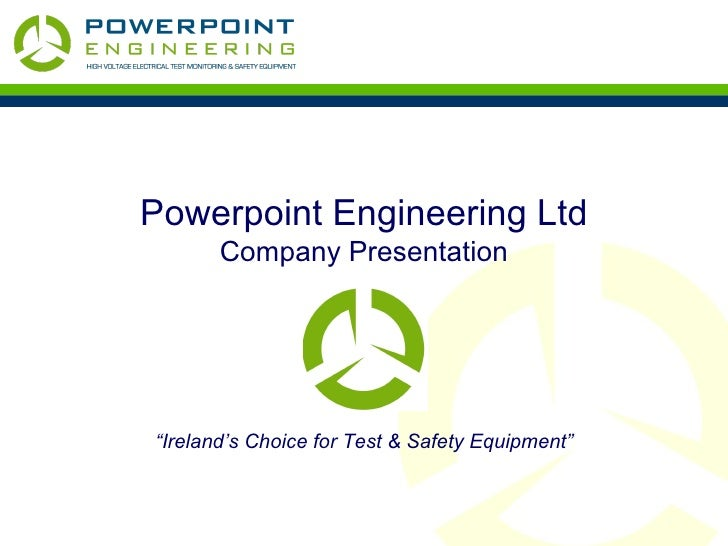 "Powerpoint Engineering Ltd Company Presentation "" Ireland's Choice for Test & Safety Equipment"""