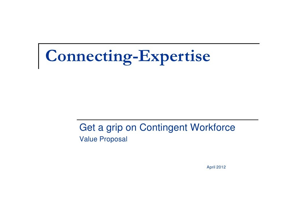 Connecting-Expertise    Get a grip on Contingent Workforce    Value Proposal                               April 2012