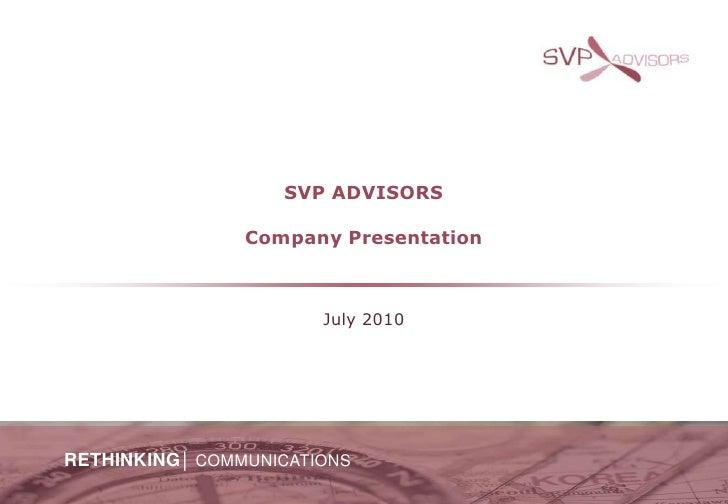 SVP ADVISORSCompany Presentation<br />July 2010<br />RETHINKING│COMMUNICATIONS<br />