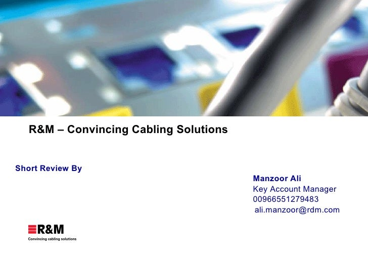 R&M – Convincing Cabling Solutions Short Review By Manzoor Ali Key Account Manager 00966551279483   [email_address]