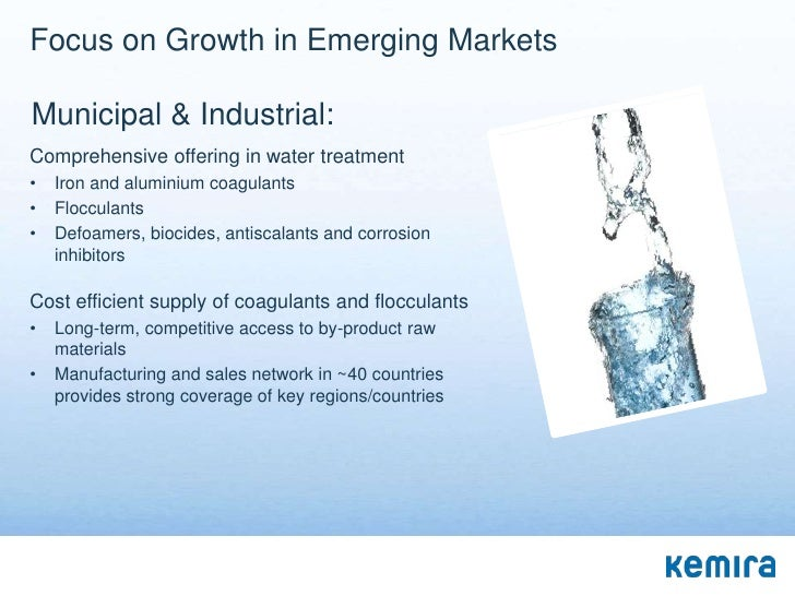 Focus on Growth in Emerging MarketsMunicipal & Industrial:Comprehensive offering in water treatment•   Iron and aluminium ...