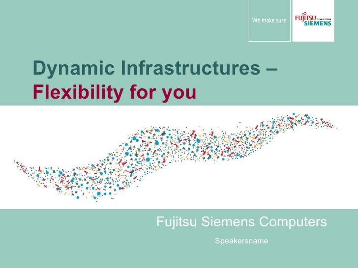 Dynamic Infrastructures   –  Flexibility for you   Fujitsu Siemens Computers Speakersname