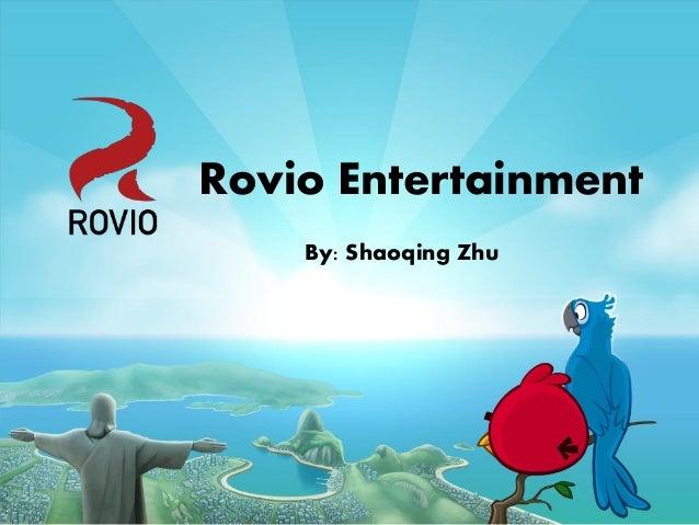 Rovio Entertainment By: Shaoqing Zhu