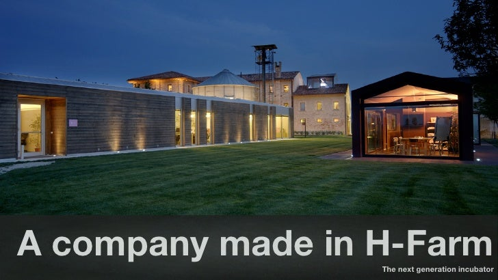 A company made in H-Farm                                   The next generation incubator© H-art 2011 | All Rights Reserved...