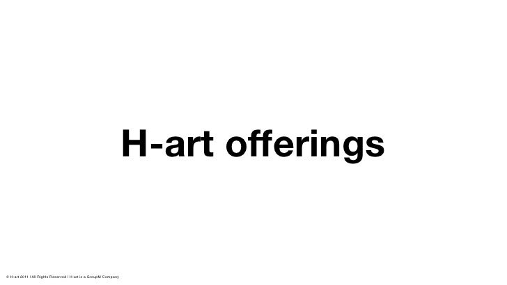 H-art offerings© H-art 2011 | All Rights Reserved | H-art is a GroupM Company