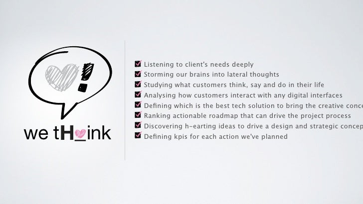 Listening to clients needs deeply             Storming our brains into lateral thoughts             Studying what customer...