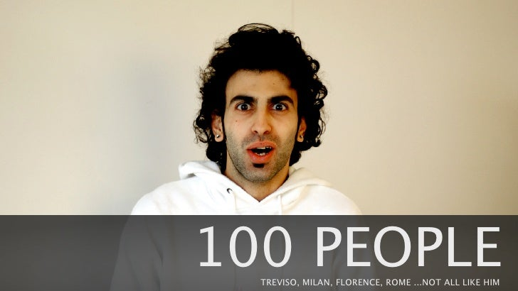 100 PEOPLE  TREVISO, MILAN, FLORENCE, ROME ...NOT ALL LIKE HIM