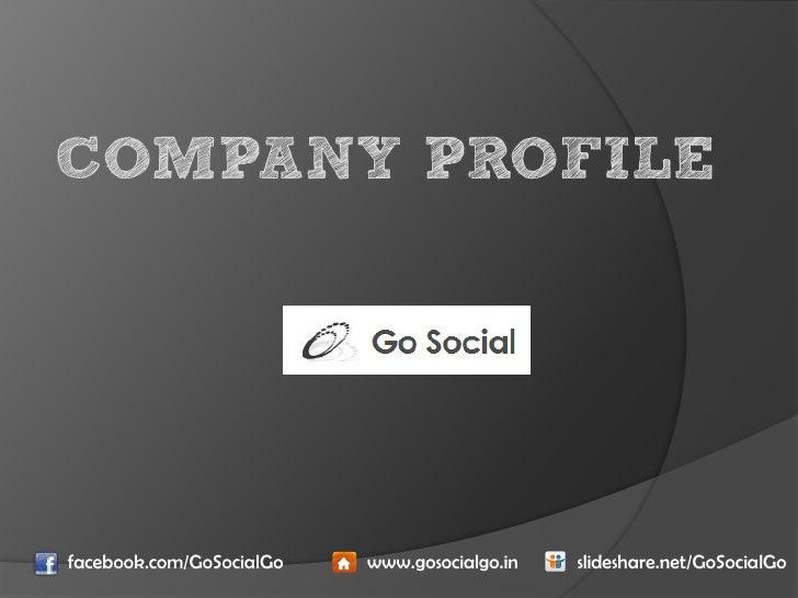 COMPANY PROFILEfacebook.com/GoSocialGo   www.gosocialgo.in   slideshare.net/GoSocialGo