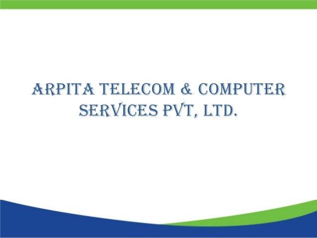 Arpita Telecom & COMPUTER     SERVICES PVT, LTD.