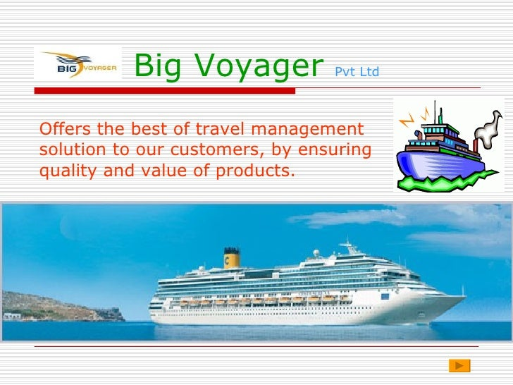 Big Voyager            Pvt Ltd    Offers the best of travel management solution to our customers, by ensuring quality and ...