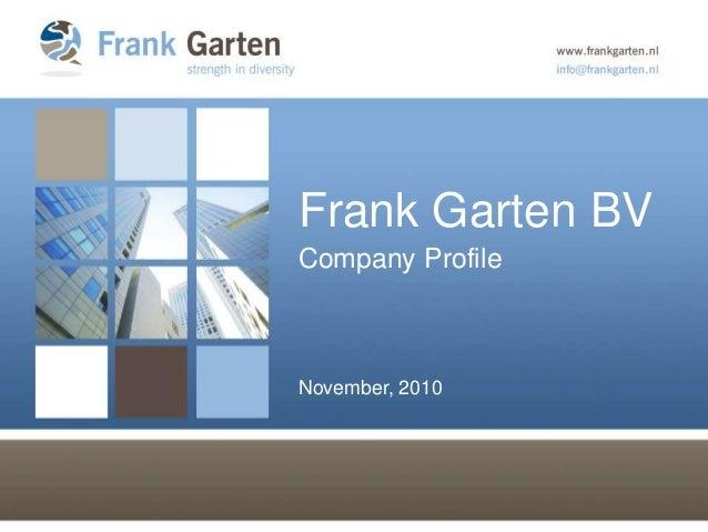 Frank Garten BV Company Profile November, 2010