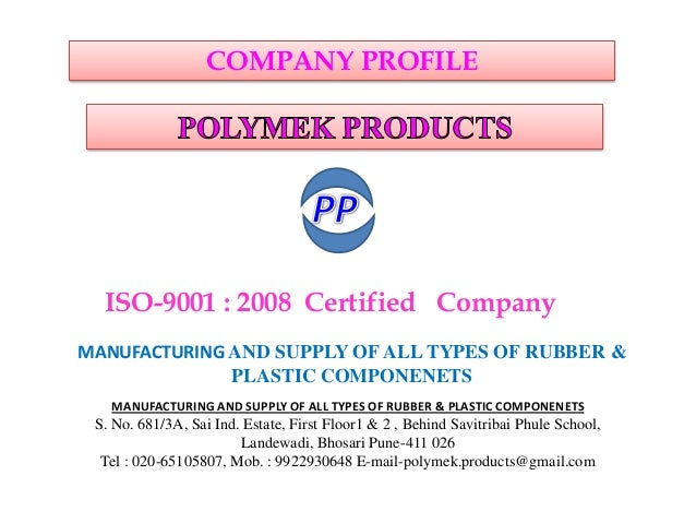 ISO-9001 : 2008 Certified CompanyMANUFACTURING AND SUPPLY OF ALL TYPES OF RUBBER &PLASTIC COMPONENETSCOMPANY PROFILEMANUFA...