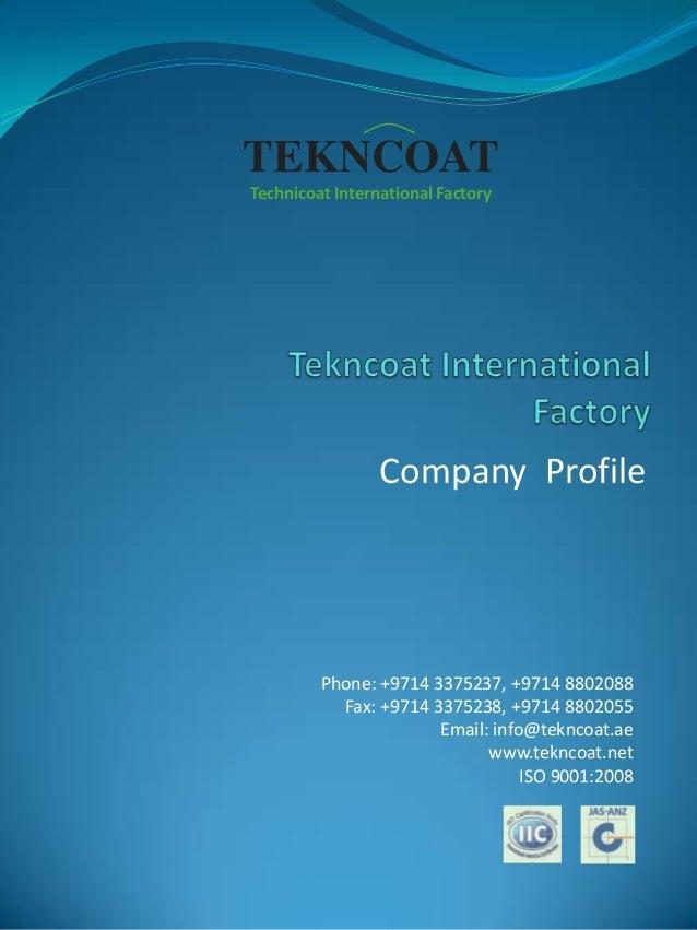 TEKNCOAT Technicoat International Factory  Company Profile  Phone: +9714 3375237, +9714 8802088 Fax: +9714 3375238, +9714 ...